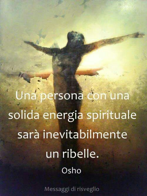 ********A person with a solid spiritual energy will inevitably be a rebel (Osho)