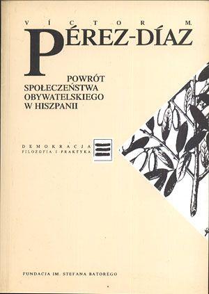 Powrót społeczeństwa obywatelskiego w Hiszpanii, Victor M. Pérez-Díaz, Znak/Fundacja im. Stefana Batorego, 1996, http://www.antykwariat.nepo.pl/powrot-spoleczenstwa-obywatelskiego-w-hiszpanii-victor-m-p%C4%82%C5%A0rezd%C4%82%C2%ADaz-p-14415.html