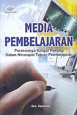 Media Pembelajaran – Peranannya Sangat Penting Dalam Mencapai Tujuan Pembelajaran, Daryanto