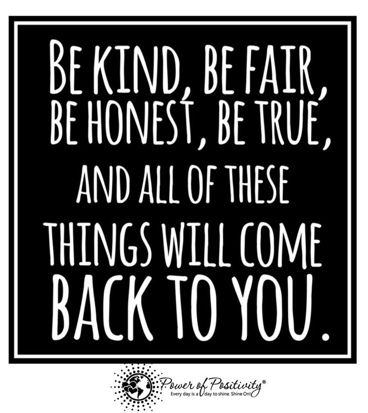 Be kind, be fair, be honest, be true, and all of these things will come back to you. #powerofpositivity