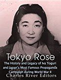 Free Kindle Book -   Tokyo Rose: The History and Legacy of Iva Toguri and Japan's Most Famous Propaganda Campaign during World War II Check more at http://www.free-kindle-books-4u.com/historyfree-tokyo-rose-the-history-and-legacy-of-iva-toguri-and-japans-most-famous-propaganda-campaign-during-world-war-ii/