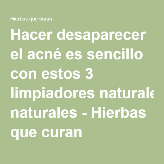 Hacer desaparecer el acné es sencillo con estos 3 limpiadores naturales - Hierbas que curan
