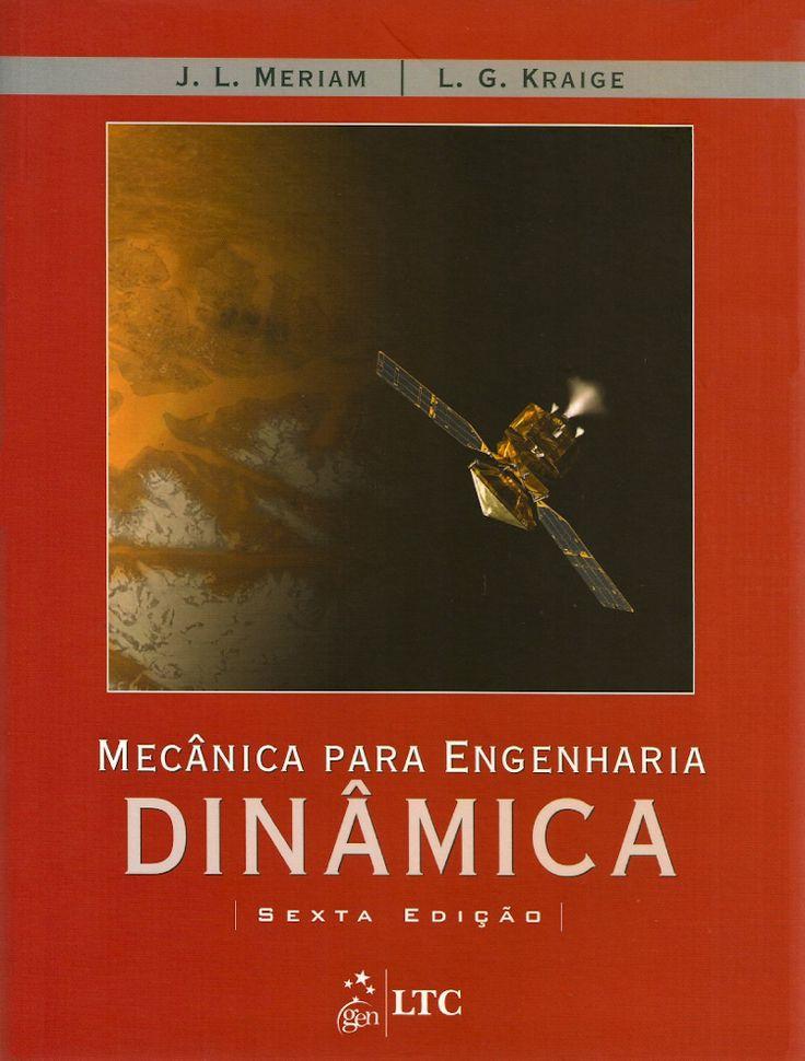 MERIAM, James L.; KRAIGE, L. Glenn. Mecânica para engenharia: volume 2: dinâmica. [Engineering mechanics, volume 2: dynamics, 6th ed. (inglês)]. Tradução e revisão técnica de José Luís Lopes da Silveira. 6 ed. reimpr. Rio de Janeiro: LTC, 2015. v. 2. xii, 520 p. Inclui índice; il. tab. quad.; 28x21cm. ISBN 9788521617174.  Palavras-chave: ENGENHARIA MECANICA; DINAMICA; MECANICA APLICADA.  CDU 531.123 / M561m / v. 2 / 6 ed. reimpr. / 2015