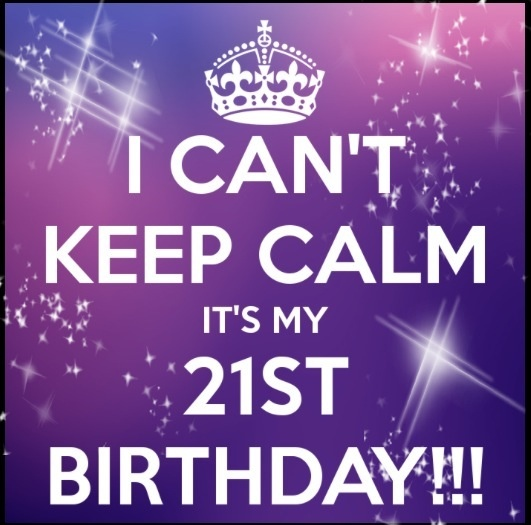 I Can't Keep Calm Its My 21st Birthday (2)