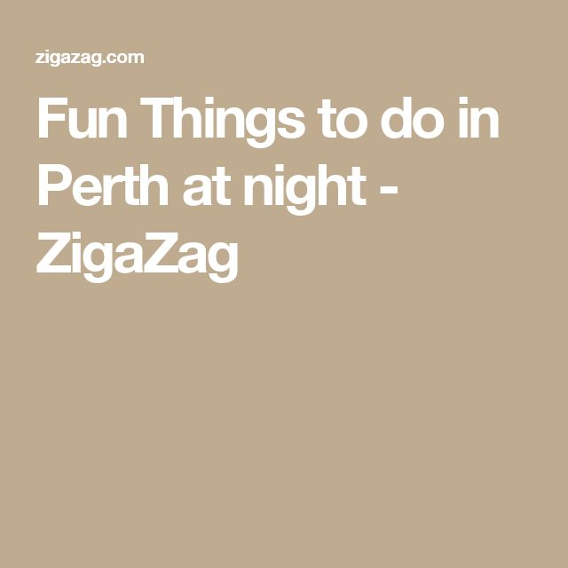 Fun Things to do in Perth at night - ZigaZag