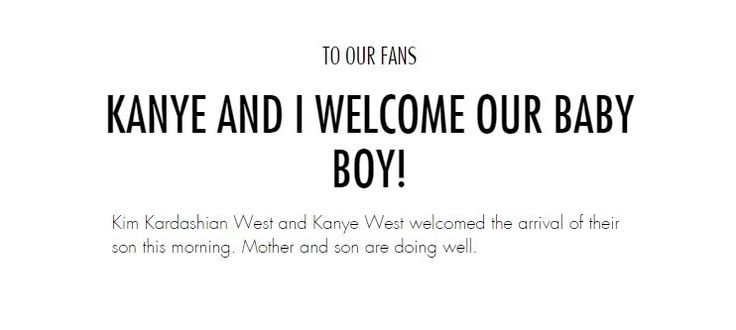 Kim Kardashian and Kanye West have a new baby boy. The announcement was posted on Kardashian's website early Saturday morning. Kardashian also tweeted out the news.  Her due...