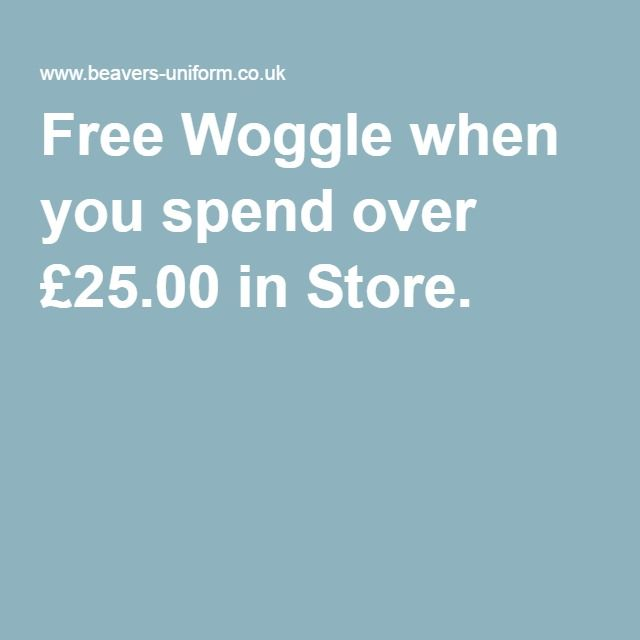 Free Woggle when you spend over £25.00 in Store.