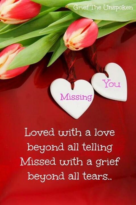 Loved with a love beyond all telling...Missed with a grief beyond all tears....MISSING YOU FOREVER <3