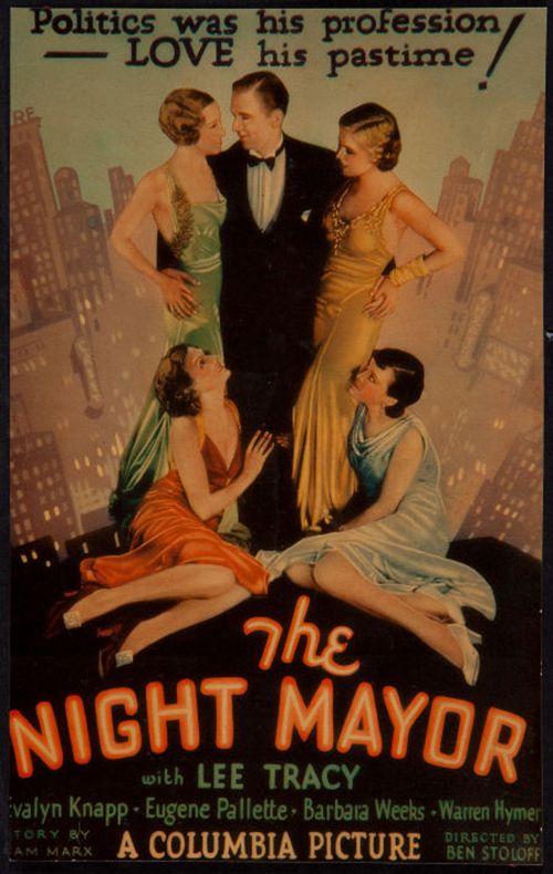 The Night Mayor (1932)Stars: Lee Tracy, Evalyn Knapp, Don Dillaway, Eugene Pallette, Vince Barnett ~ Director: Benjamin Stoloff