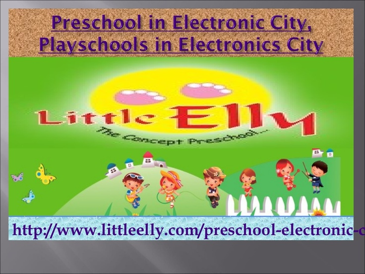 preschool-in-electronic-city-playschools-in-electronics-littleelly-15556960 by chandramanidas81 via Slideshare