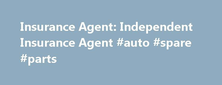 Insurance Agent: Independent Insurance Agent #auto #spare #parts http://poland.remmont.com/insurance-agent-independent-insurance-agent-auto-spare-parts/  #auto ins # Shop with an Insurance Agent Progressive s Catastrophe Site Our catastrophe website, ProgressiveResponds.com is dedicated to helping customers affected by weather emergencies. Insurance Choices Your insurance agent insures more than just cars. Get auto insurance, motorcycle insurance, boat insurance, home insurance more! Car…