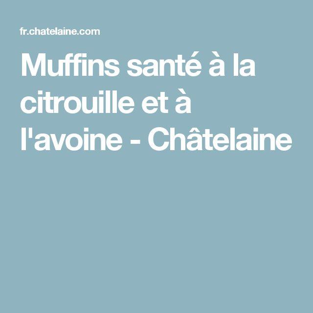 Muffins santé à la citrouille et à l'avoine - Châtelaine