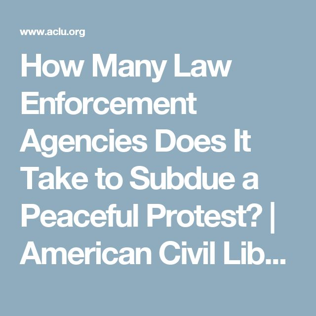How Many Law Enforcement Agencies Does It Take to Subdue a Peaceful Protest? | American Civil Liberties Union