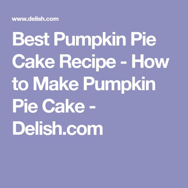 Best Pumpkin Pie Cake Recipe - How to Make Pumpkin Pie Cake - Delish.com