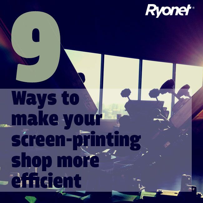 9 Ways to make your screen-printing shop more efficient | Ryonet Blog  #screenprinting #Ryonet