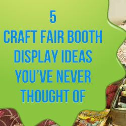 5 Craft Fair Booth Display Ideas You've Never Thought Of Here are some craft booth display ideas you've never though of: http://www.craftmakerpro.com/business-tips/5-craft-fair-booth-display-ideas-youve-never-thought/