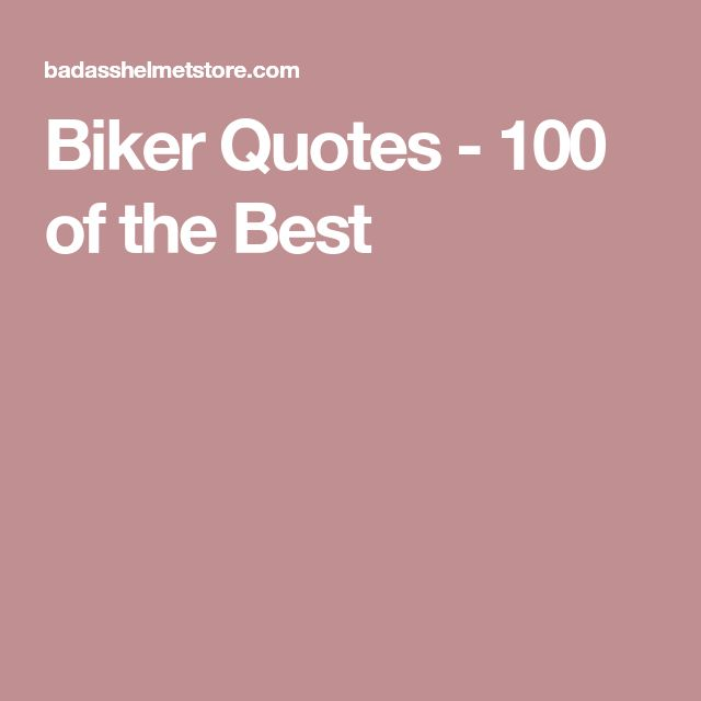 Biker Quotes - 100 of the Best