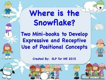 Two mini-books for receptive and expressive language development targeting positional concepts - Where is the Snowflake?  FREE