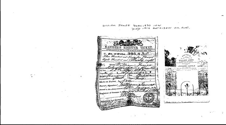 Mariner's Register Ticket (Apprentice seaman) of William James born Carisbrooke near Newport, Isle of Wight, England on the 22nd of March 1833 to William James and Ann Atkey (Hunny Hill, Newport). This document stayed within one branch of the James family from his arrival in Launceston Tasmania in 1851. He is buried at the Old Alberton Cemetery in Port Albert Gippsland, Victoria, Australia (d.1872 aged 39 years).