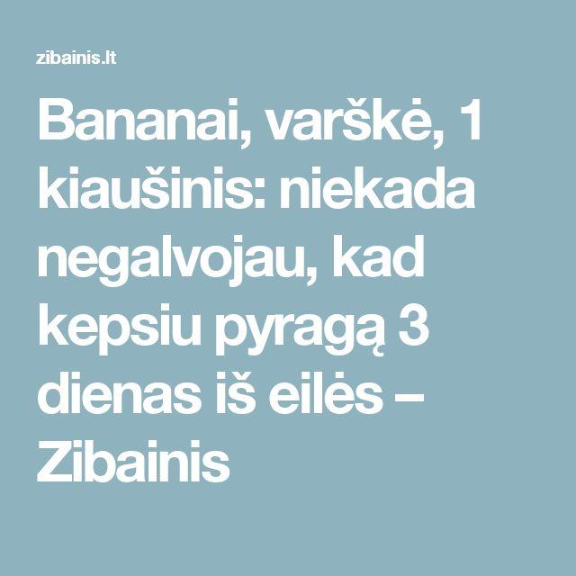 Bananai, varškė, 1 kiaušinis: niekada negalvojau, kad kepsiu pyragą 3 dienas iš eilės – Zibainis