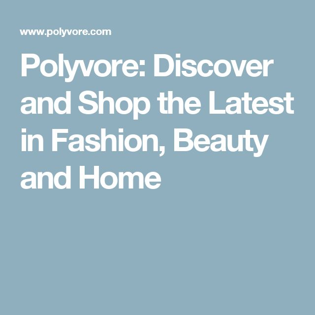 Polyvore: Discover and Shop the Latest in Fashion, Beauty and Home