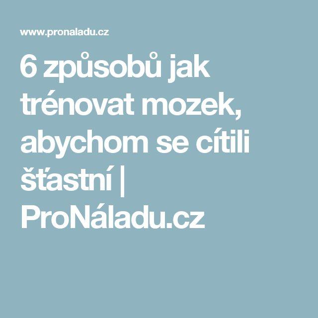 6 způsobů jak trénovat mozek, abychom se cítili šťastní | ProNáladu.cz