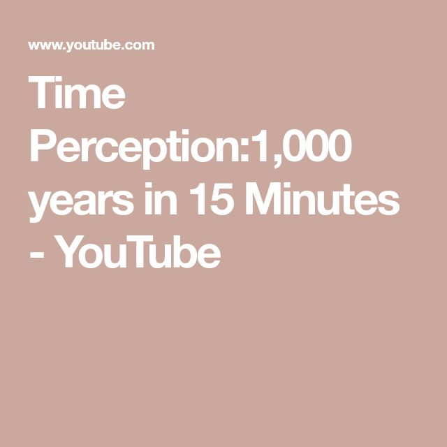 Time Perception:1,000 years in 15 Minutes - YouTube