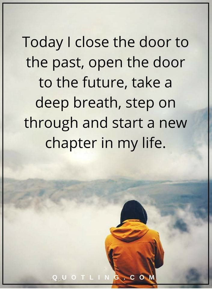 Life Quotes Today I close the door to the past, open the