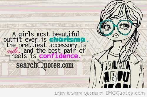 a-girl-is-most-beautiful-outfit-ever-is-charisma-the-prettiest-accessory-is-smile-confidence-quote.jpg (500×331)