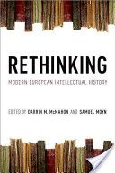 Rethinking : modern european intellectual history - Darrin M. MC Mahon, Samuel Moyn