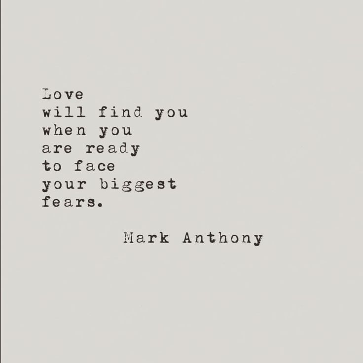 Love will find you when you are ready to face your biggest fears