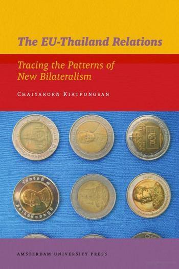 Kiatpongsan, . The Eu-Thailand Relations. Tracing the Patterns of New Bilateralism. Amsterdam: Amsterdam University Press, 2009.