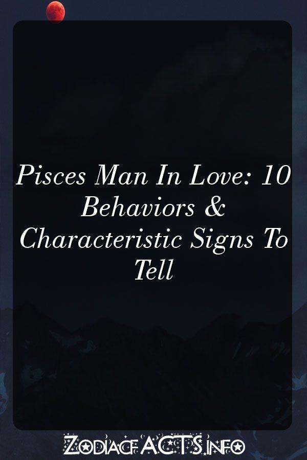 Pisces man in love behavior