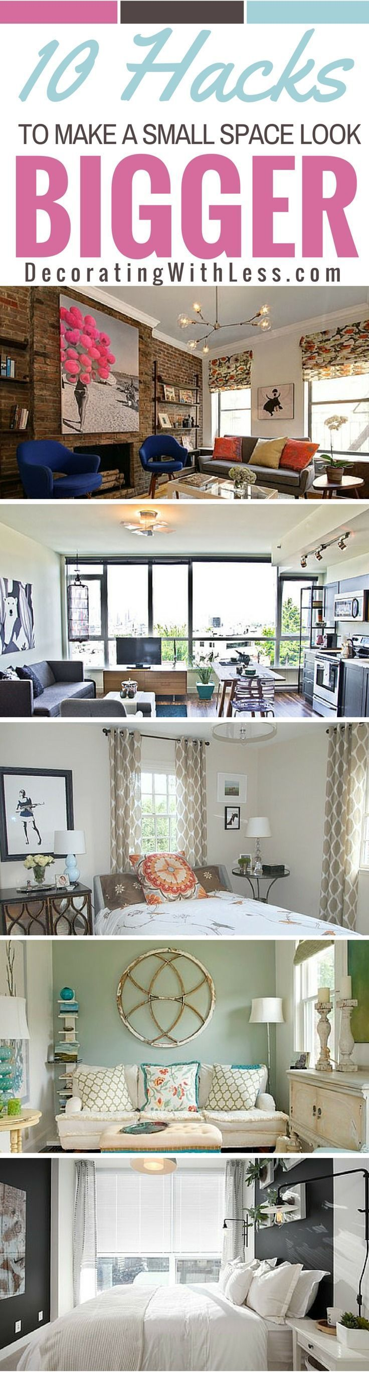 10 Hacks to Make a Small Space Look Bigger - There are simple ways you can make any room in your home appear bigger...the way you decorate your home or apartment does have a dramatic effect on how your space makes you feel. -Decorating With Less