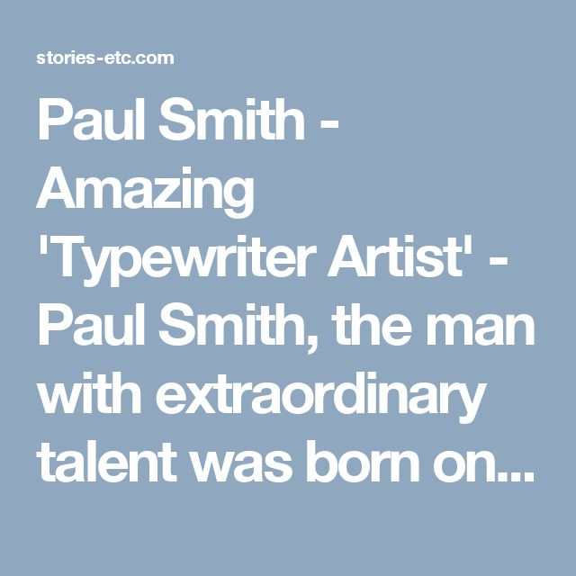 Paul Smith - Amazing 'Typewriter Artist' - Paul Smith, the man with extraordinary talent was born on September 21, 1921, with severe cerebral palsy.
