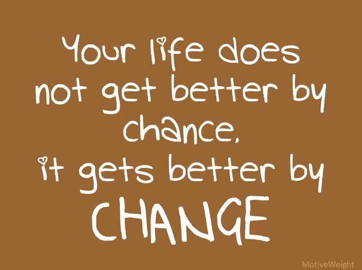 Your life doesn't get better by chance