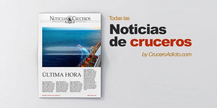 Noticias de Cruceros publicadas diariamente en el Magazine online CruceroAdicto.com. La última hora sobre navieras, barcso de cruceros, itinerarios, promociones...