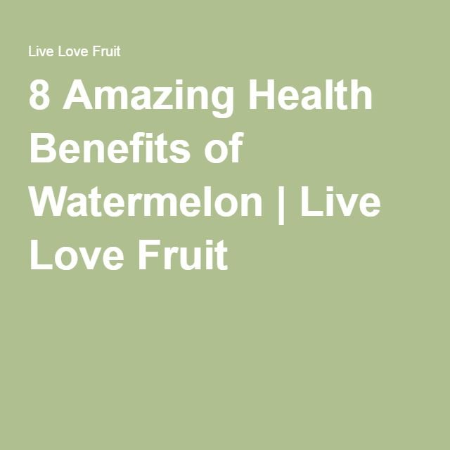 8 Amazing Health Benefits of Watermelon | Live Love Fruit