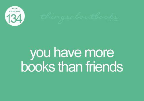 Seguramente sí, pero mis amigas pesan igual que los libros que tengo.
