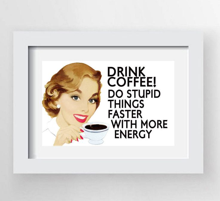Drink Coffee, Printable Coffee Sign,Kitchen Coffee Design,Coffee Poster,Do Stupid Things,Coffee Print, Coffee Lover Gift, Funny Coffee Quote by photoplasticon on Etsy