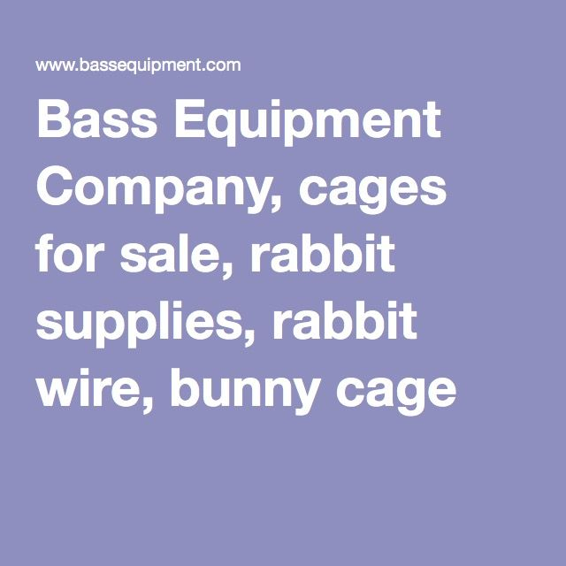Bass Equipment Company, cages for sale, rabbit supplies, rabbit wire, bunny cage