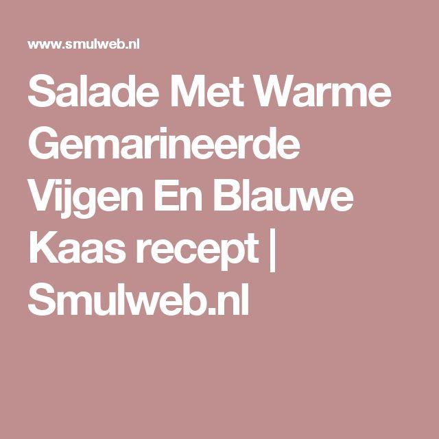 Salade Met Warme Gemarineerde Vijgen En Blauwe Kaas recept | Smulweb.nl