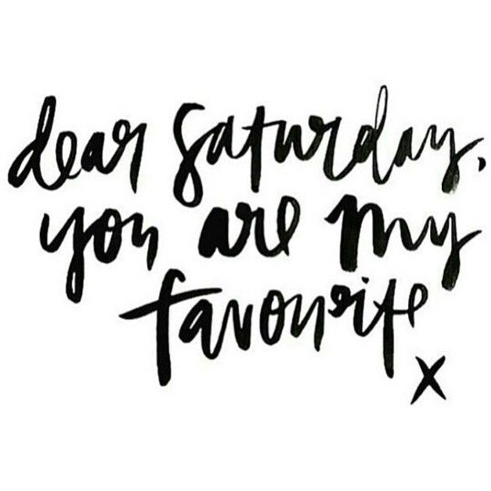 dear Saturday, you are my favorite x