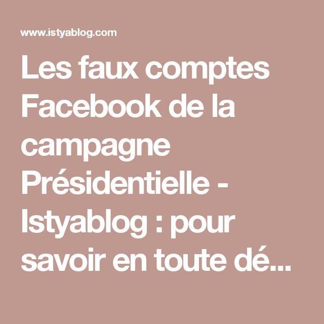 Les faux comptes Facebook de la campagne Présidentielle - Istyablog : pour savoir en toute décontraction