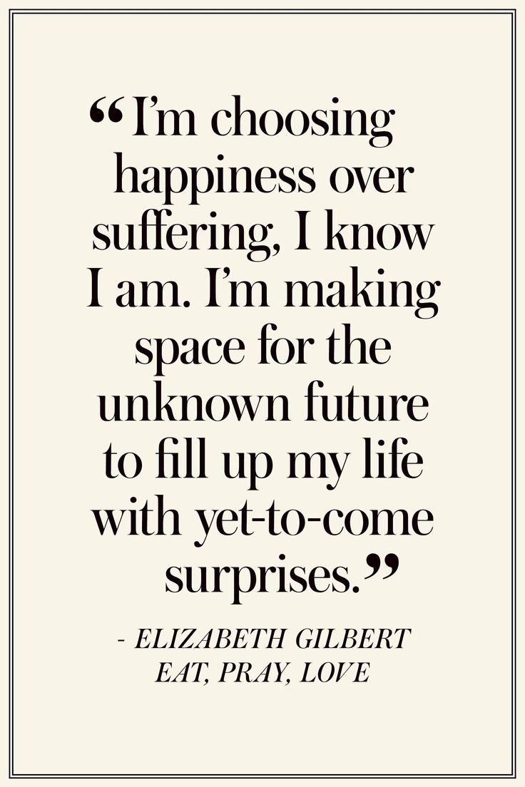 "Elizabeth Gilbert: "" "" -Eat, Pray, Love  -  The Best Quotes On Happiness  - TownandCountryMag.com"