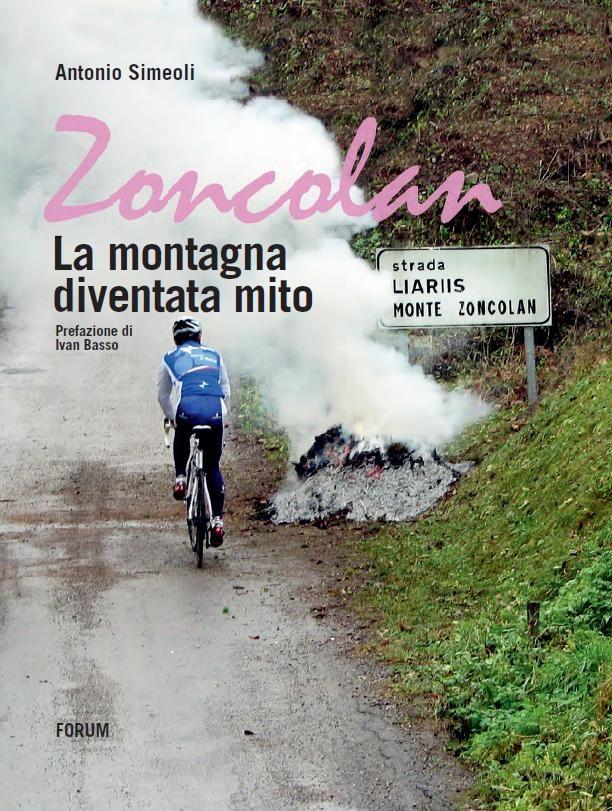 """""""Zoncolan. La montagna diventata mito""""  Libro di Antonio Simeoli, giornalista friulano edito dalla Forum Editrice"""
