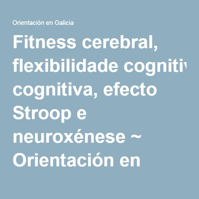 Fitness cerebral, flexibilidade cognitiva, efecto Stroop e neuroxénese ~ Orientación en Galicia