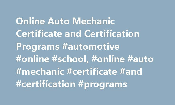 Online Auto Mechanic Certificate and Certification Programs #automotive #online #school, #online #auto #mechanic #certificate #and #certification #programs http://jamaica.remmont.com/online-auto-mechanic-certificate-and-certification-programs-automotive-online-school-online-auto-mechanic-certificate-and-certification-programs/  # Online Auto Mechanic Certificate and Certification Programs Essential Information Online auto mechanics programs are not meant for people who want to become…