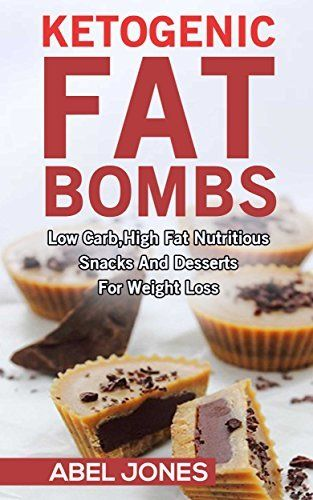 Ketogenic Diet: Fat Bombs: The 100 BEST Low Carb, High Fat Nutritious Desserts and Snacks for Weight Loss (Delicious Low Carb, High Fat Recipes)