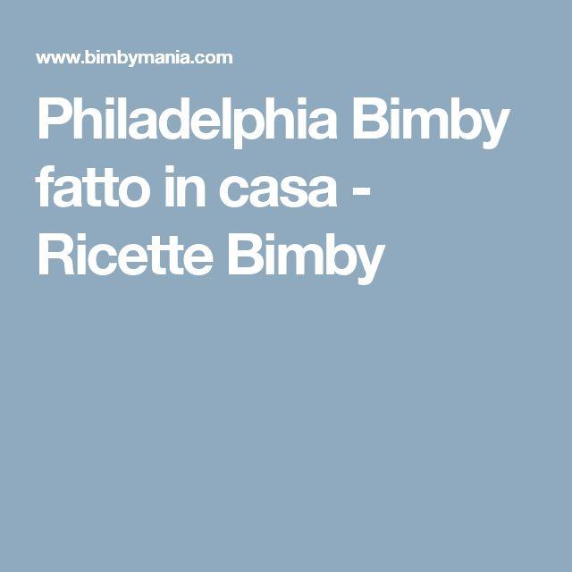 Philadelphia Bimby fatto in casa - Ricette Bimby